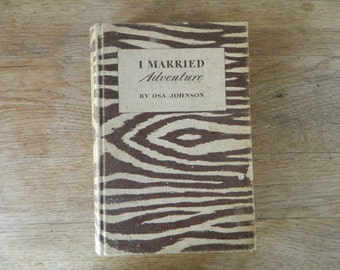 I Married Adventure by Osa Johnson. 1940.