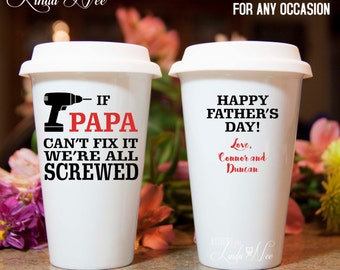 Personalized TRAVEL Coffee Tumbler, If PAPA can't fix it we're all screwed, Happy Father's Day, Happy Birthday, Custom Work Cup To Go MPH115