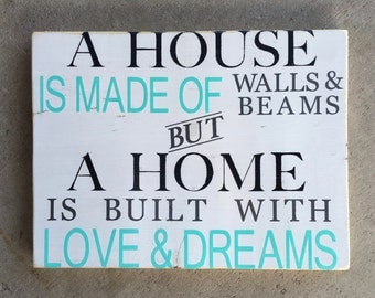 A house is made of walls & beams-A home is built on love and dreams-Color customizable-12x15""