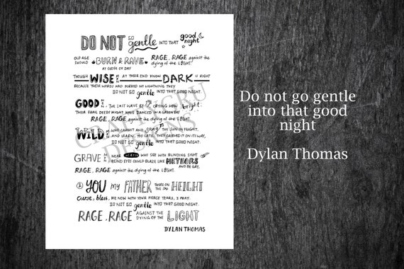 """a review of dylan thomass poem do not go gentle into that good night The poem """"do not go gentle into that good night"""", by dylan thomas is a son's plea to a dying father his purpose is to show his father that all men face the same end, but they fight for."""