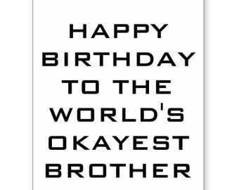 Happy Birthday To The World's Okayest Brother, Funny Birthday Card, Birthday Cards, Birthday Invitations, Birthday Gifts, Bro Love Cards