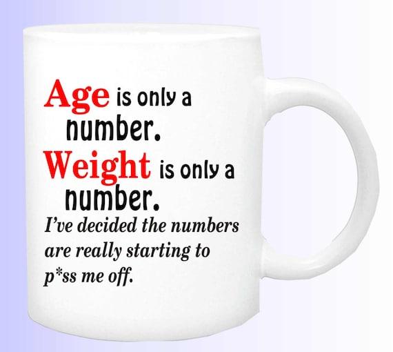 Age and weight are a number coffee mug #170, funny weight watchers coffee cup, gift for weight watcher, birthday gift, gag gift, funny mug