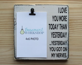 I love you more today than yesterday wood photo block - picture frame - photo display - funny gift - photo block
