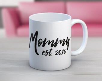 Mommy Est 2016 // New Mom Gift // New Baby // 11 oz or 15 oz Coffee Mug