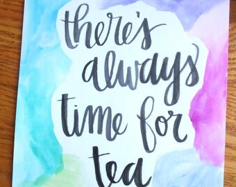 There's always time for Tea- 8x10 inch print
