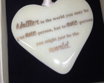 "Fused Glass Heart With 22 carat Gold Text ""Mother to the world you may be"""