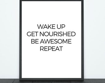 Wake Up. Get Nourished. Be Awesome. Repeat. Print - Download - PDF, JPG & PNG