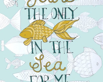 You're The Only Fish In The Sea For Me, Typography Print
