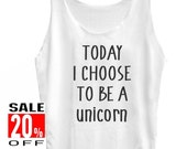 Today I Choose to be a Unicorn tank top funny workout tank women tank top singlet size S M L