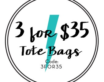 3 for 35! Choose any two tote bags for 35 dollars!