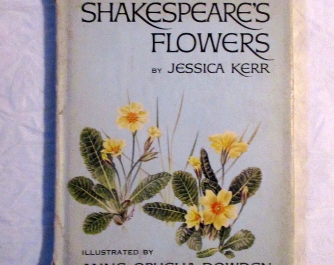 SHAKESPEARE'S FLOWERS by Jessica Kerr, 1st Edition, Color Illustrated by AO Dowden, 1969