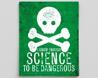 I Know Enough Science To Be Dangerous Science Gift Scientist Teacher Gift Science Art Typographic Print Gifts for Teachers Gifts for Her Sci