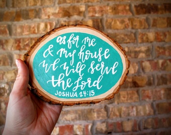 "Hand lettered wood slice ""As for me and my house we will serve the Lord"" Joshua 24:15"