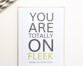 You are totally on fleek. What does fleep mean. Funny card for friend. Getting older card.