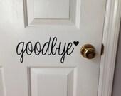 Goodbye - Door Vinyl Decal in Your Choice of Black or White Vinyl Lettering - door decal, wall decal, welcome sign, front door decal