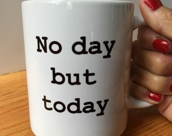 SALE!!! No Day But Today Rent Coffee Mug Broadway Musical Typography Coffee Mug Hostess Gift Theatre Lover Gift Affordable Gift
