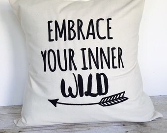 Pillow Cover Embrace Your Inner Wild 16x16, Inspirational Pillow,Pillow With Quote, Pillow With Saying, Graphic Pillow