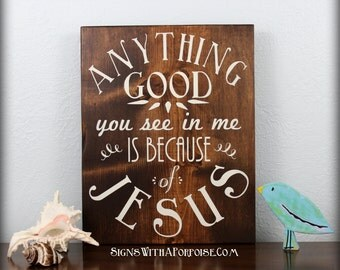 Anything Good You See in Me is Because of Jesus, Larger Size Hand Stained Painted Wood Sign, Typography Word Art, Christian, Scripture Bible