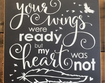 Your Wings Were Ready But My Heart Was Not... Memorial Memory Sign Rustic Sign | Country Sign | Primitive Sign | Anniversary Gift | Love