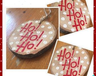 """Tree Ornament """"Ho! Ho! Ho!"""" Wooden Tree Slice"""