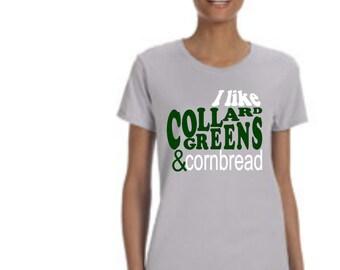 I like collard greens and cornbread