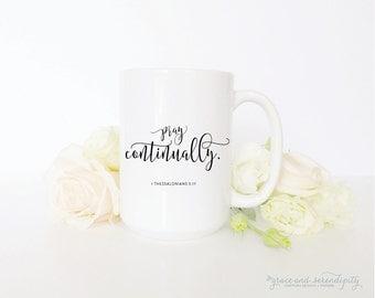 Pray Continually - Thessalonians 5:17 Mug, scripture mug, faith mug, christian mug, encouraging mug, gift mug, gift for her