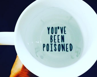 You've Been Poisoned- Bottom of mug- Funny Coffee Mug- Unique Coffee mug- Mug Bottom