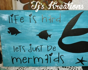 Life is hard lets be mermaids sign