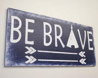 Be Brave Wood Sign Boys Nursery Sign Nursery Wall Art Nursery Decor Tribal Nursery Navy Blue Rustic Wood Sign Distressed Wood Sign
