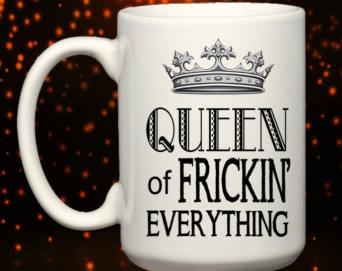 Queen of Frickin' Everything BIG Over-sized 15 oz. Mug