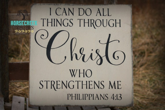 I Can Do All Things Through Christ Who By Horsecreekprimitives