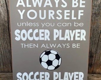 SOCCER SIGN, Always be yourself, unless you can be a SoCCER player, soccer ball sign, sport home children family hockey fan sign home decor