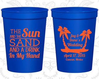 The Sun and the Sand and a Drink in my Hand, Party Cups, Tropical Wedding Cups, Beach Wedding Cups, Plastic Cups (450)