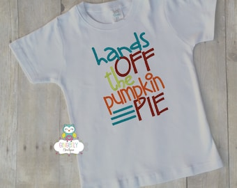 Hands off the Pie Thanksgiving Shirt, Boy Thanksgiving, Boy Turkey Shirt, Thanksgiving Shirt, Boy First Thanksgiving