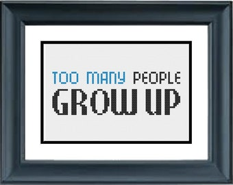Too Many People Grow Up - Walt Disney Quote - PDF Cross-Stitch Pattern
