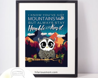 Always Stay Humble and Kind, Best Selling Print, Owl and Mountains, for 16 x 20 frame, 11 x 15 Opening, Gift for Baby Shower, Gift for Child