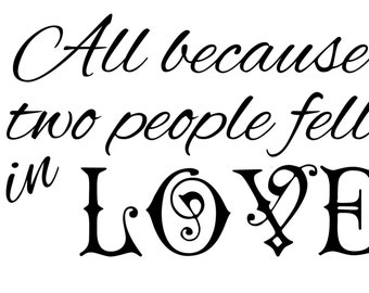 All because two people fell in Love - Vinyl Wall Decal
