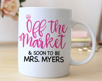 Engagement Coffee Mug - Engagement Announcement Ring Off the Market Soon to be Mrs.