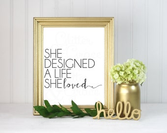 She Designed a Life She Loved *Digital Printable 5x7, 8x10