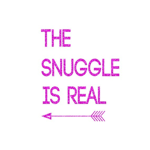 Snuggle Is Real Iron On Decal