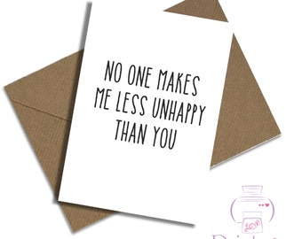Boyfriend birthday card / No one makes me less unhappy than you / anniversary / valentine's / girlfriend / wife / husband