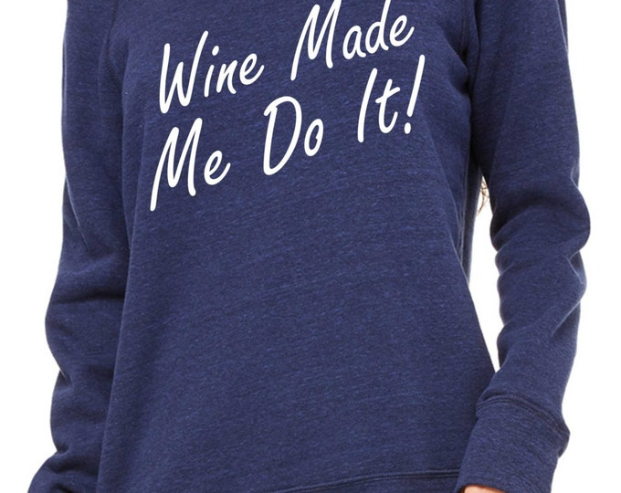 Wine made me do it sweatshirt. Wine gift. Wine pullover slouchy sweatshirt . Drink shirts. Christmas Gift. small, medium, large, XL, XXL, 2X