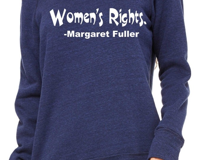 Women's Rights- Margaret Fuller sweatshirt. Womens inspirational Sweatshirt. slouchy oversized shirt , urban clothing , fitness sweatshirt