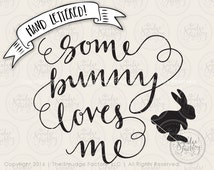 Easter SVG Cut File, Some Bunny Loves You, Hand Lettered Calligraphy, Silhouette, Cricut, Cutting File, Instant Download • DIY Easter Decor