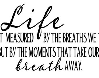 Life is not measured by the breaths we take but by the moments that take our breath away Decal