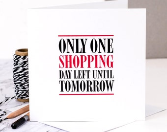 Birthday Card For Shopping Lovers; 'Only One Shopping Day Left Until Tomorrow'; Birthday Card For Friends; GC306