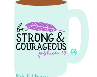 Cricut SVG - Be Strong & Courageous Joshua 1.9 SVG - Feather - Inspiration - Scripture Joshua 1.9 - Be Strong - Silhouette