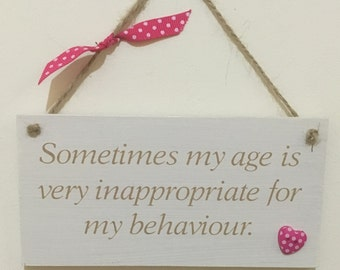 Age Inappropriate Funny Gift Chic Hand finished Wooden Hanging Plaque *P100*