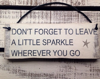 don't forget to leave a little sparkle wherever you go.