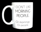 Coffee Mug, Funny Coffee Mug, Morning People, Ceramic Coffee Mug, Quote Mug, Funny Mug, Gift for Boss, Gift for Coworker